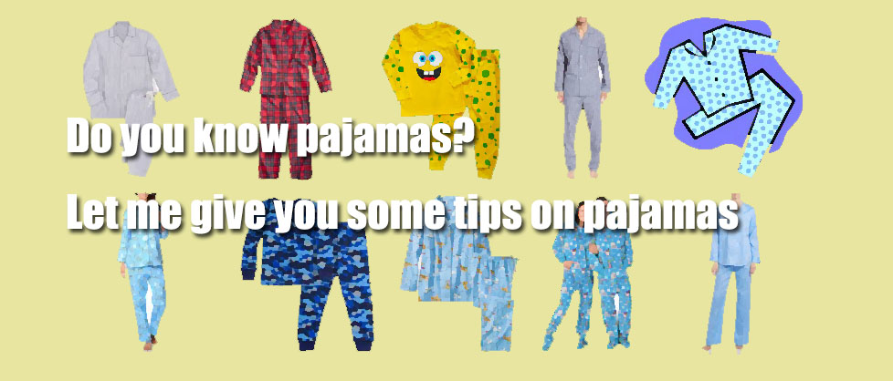Do you know pajamas Let me give you some tips on pajamas