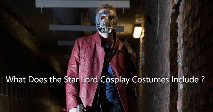 What Does the Star Lord Cosplay Costumes Include