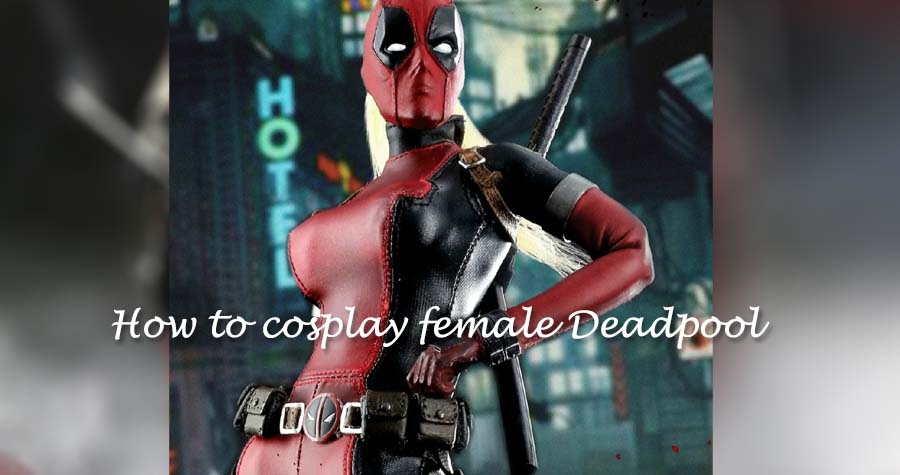 How to cosplay female Deadpool