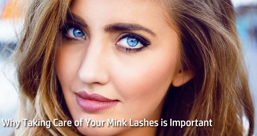 Why Taking Care of Your Mink Lashes is Important