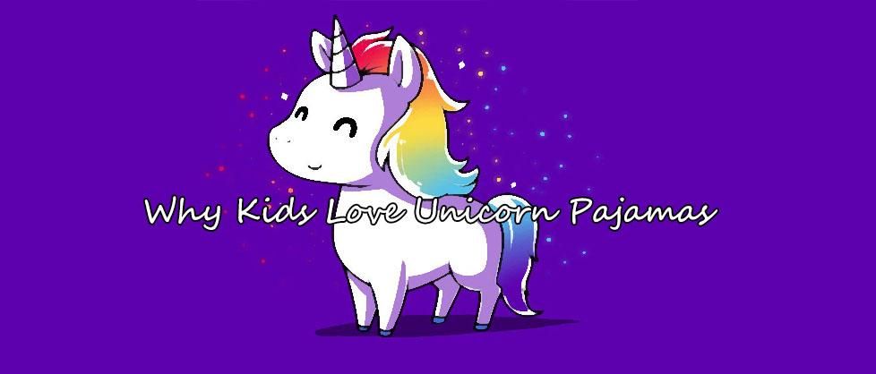 Why Kids Love Unicorn Pajamas
