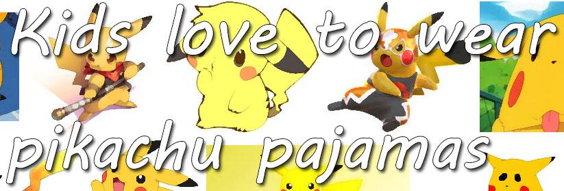 kids love to wear pikachu pajamas